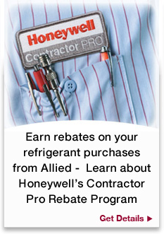 Honeywell Contrator Pro Earn rebates on your refrigerant purchases from Allied